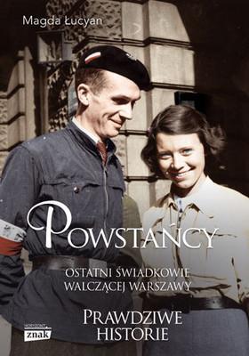 Magda Łucyan - Powstańcy. Ostatni świadkowie walczącej Warszawy. Prawdziwe historie
