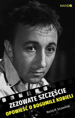Maciej M. Szczawiński - Zezowate szczęście. Opowieść o Bogumile Kobieli