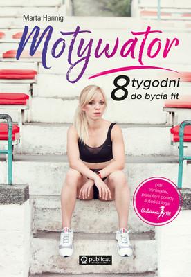 Marta Hennig - Motywator. 8 tygodni do bycia fit