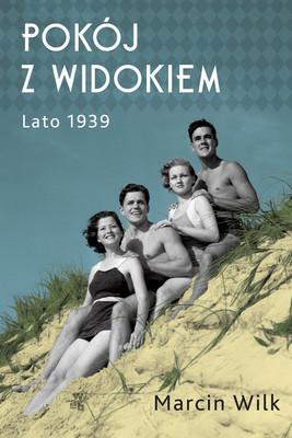 Marcin Wilk - Pokój z widokiem. Lato 1939