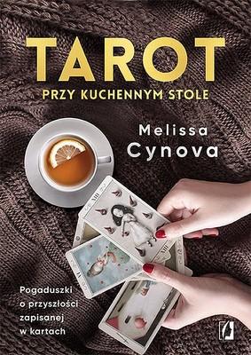 Melissa Cynova - Tarot przy kuchennym stole. Pogaduszki o przyszłości zapisanej w kartach