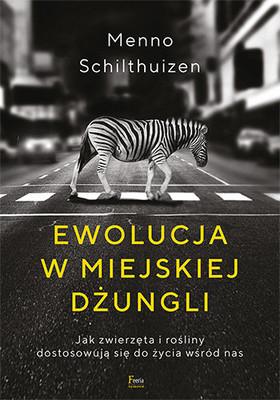 Menno Schilthuizen - Ewolucja w miejskiej dżungli. Jak zwierzęta i rośliny dostosowują się do życia wśród nas / Menno Schilthuizen - Darwin Comes To Town