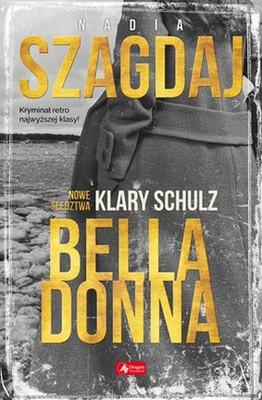 Nadia Szagdaj - Bella Donna. Nowe śledztwa Klary Schulz