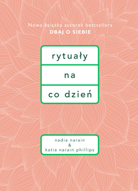 Nadia Narain, Katia Narain-Philips - Rytuały na co dzień