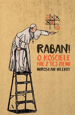 Mirosław Wlekły - Raban! O kościele nie z tej ziemi