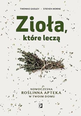 Mike Easley, Lena Horne - Zioła, które leczą. Nowoczesna roślinna apteka w Twoim domu