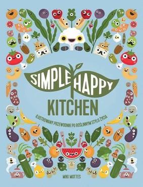 Miki Mottes - Simple Happy Kitchen. Ilustrowany przewodnik po roślinnym stylu życia