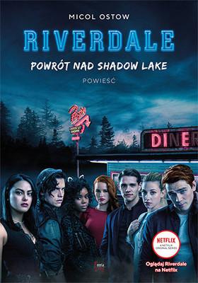 Micol Ostow - Powrót nad Shadow Lake. Riverdale. Tom 2 / Micol Ostow - Get Out Of Town (Riverdale, Novel #2)