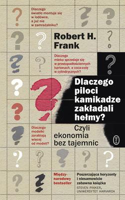 Robert H. Frank - Dlaczego piloci kamikadze zakładali hełmy? Czyli ekonomia bez tajemnic