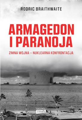 Rodric Braithwaite - Armagedon i paranoja. Zimna wojna. Nuklearna konfrontacja