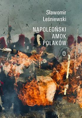 Sławomir Leśniewski - Napoleoński amok Polaków