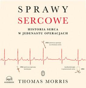 Thomas Morris - Sprawy sercowe. Historia serca w jedenastu operacjach