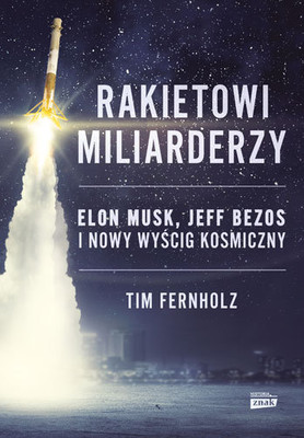 Tim Fernholz - Rakietowi miliarderzy. Elon Musk, Jeff Bezos i nowy wyścig kosmiczny