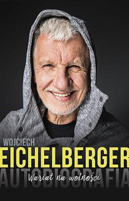 Wojciech Eichelberger - Wariat na wolności. Autobiografia