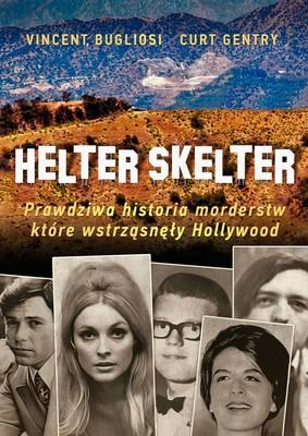 Vincent Bugliosi, Curt Gentry - Helter Skelter. Prawdziwa historia morderstw, które wstrząsnęły Hollywood. Kulisy zbrodni Mansona