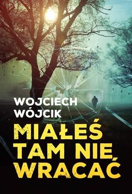 Wojciech Wójcik - Miałeś tam nie wracać