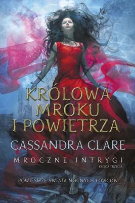 Cassandra Clare - Królowa Mroku i Powietrza. Mroczne intrygi. Tom 3