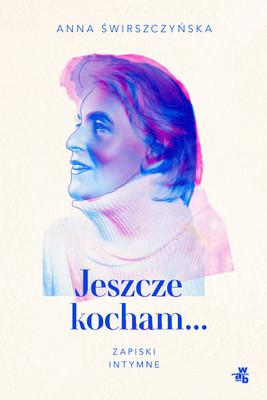 Anna Świrszczyńska - Jeszcze kocham. Zapiski intymne