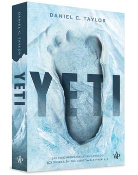 Daniel C. Taylor - Yeti. Jak poszukiwania legendarnego człowieka śniegu uratowały Himalaje