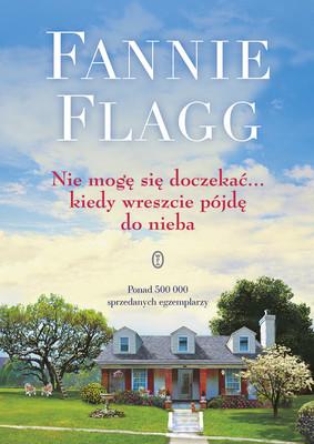 Fannie Flagg - Nie mogę się doczekać... kiedy wreszcie pójdę do nieba
