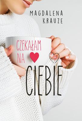 Magdalena Krauze - Czekałam na ciebie