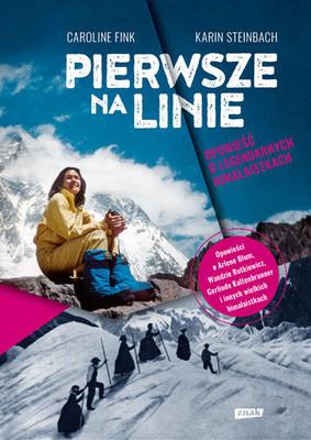 Karin Steinbach, Caroline Fink - Pierwsze na linie. Opowieść o legendarnych himalaistkach