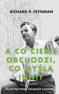 Richard Feynman - A co ciebie obchodzi, co myślą inni?. Dalsze przypadki ciekawego człowieka