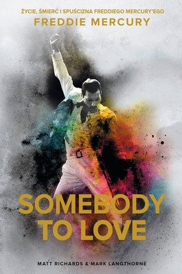 Matt Richards, Mark Langthorne - Somebody to Love. Życie, śmierć i spuścizna Freddiego Mercury'ego