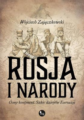 Wojciech Zajączkowski - Rosja i narody. Ósmy kontynent. Szkic dziejów Eurazji