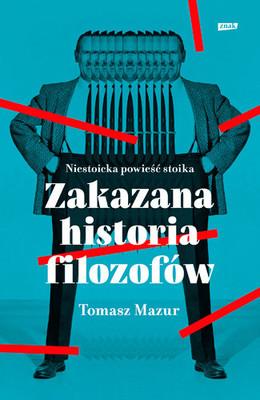 Tomasz Mazur - Zakazana historia filozofów. Niestoicka powieść stoika