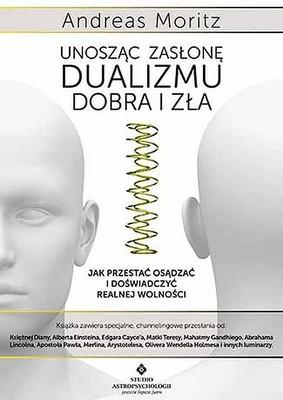 Andreas Herzog - Unosząc zasłonę dualizmu - dobra i zła. Jak przestać osądzać i doświadczyć realnej wolności