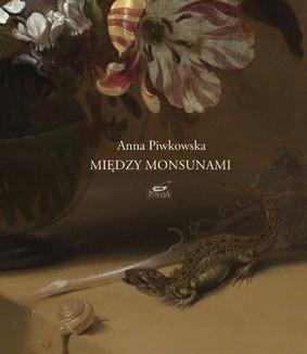 Anna Piwkowska - Między monsunami