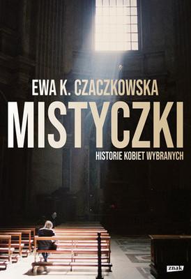 Ewa K. Czaczkowska - Mistyczki. Historie kobiet wybranych