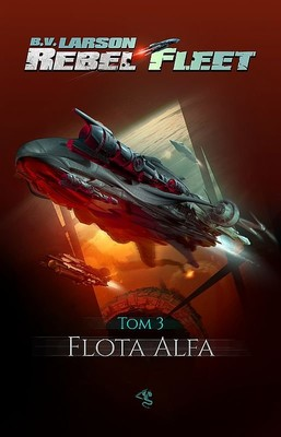 B.V. Larson - Flota Alfa. Rebel Fleet. Tom 3