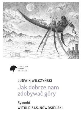 Ludwik Wilczyński, Witold Sas-Nowosielski - Jak dobrze nam zdobywać góry