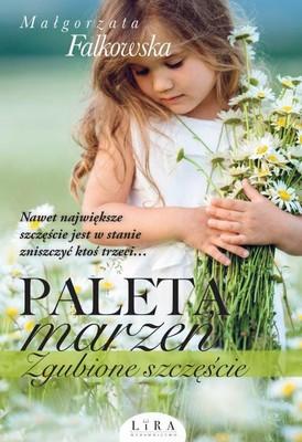Małgorzata Falkowska - Paleta marzeń. Zgubione szczęście