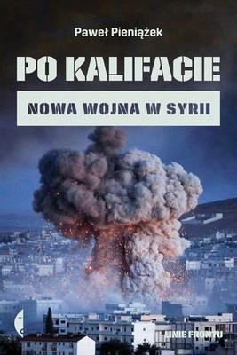 Paweł Pieniążek - Po kalifacie. Nowa wojna w Syrii