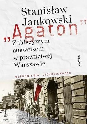 Stanisław Jankowski - Agaton. Z fałszywym ausweisem w prawdziwej Warszawie