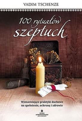 Vadim Tschenze - 100 rytuałów szeptuch. Wzmacniające praktyki duchowe na spełnienie, ochronę i zdrowie
