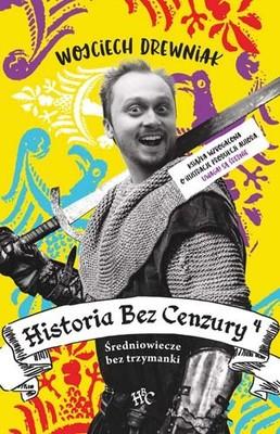 Wojciech Drewniak - Historia bez cenzury 4. Średniowiecze bez trzymanki