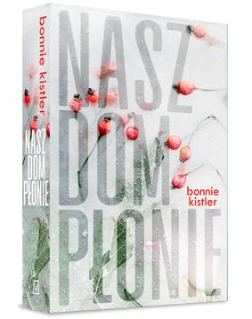 Bonnie Kistler - Nasz dom płonie