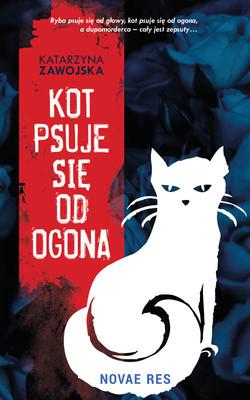 Katarzyna Zawojska - Kot psuje się od ogona