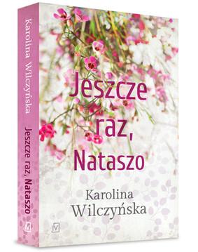 Karolina Wilczyńska - Jeszcze raz, Nataszo. Tom 1