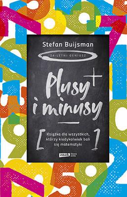 Stefan Buijsman - Plusy i minusy. Książka dla wszystkich, którzy kiedykolwiek bali się matematyki
