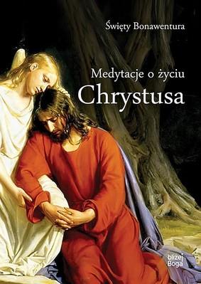 Święty Bonawentura - Rozważania o życiu Chrystusa