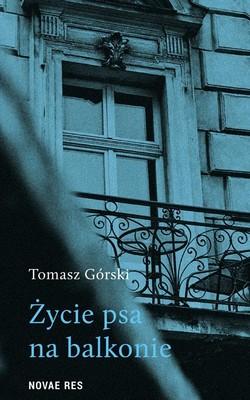 Tomasz Górski - Życie psa na balkonie