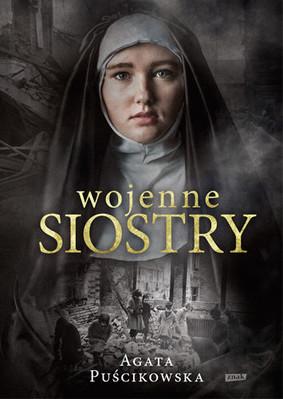 Agata Puścikowska - Wojenne siostry. Niezwykłe historie bohaterskich kobiet