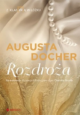 Augusta Docher - Rozdroża. Z klas(yk)ą w łóżku