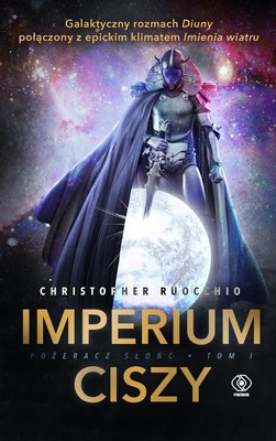 Christopher Ruocchio - Imperium ciszy. Pożeracz Słońc. Tom 1
