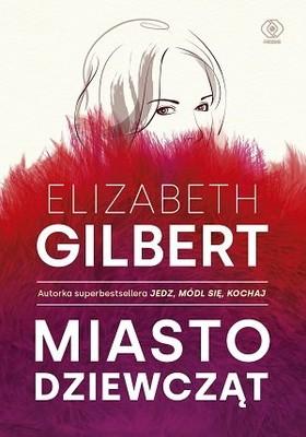 Elizabeth Gilbert - Miasto dziewcząt